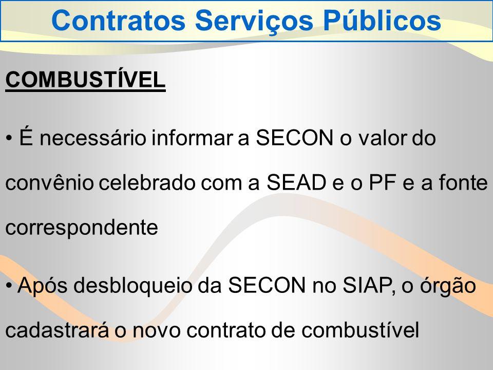 COMBUSTÍVEL É necessário informar a SECON o valor do convênio celebrado com a SEAD e o PF e a fonte correspondente Após desbloqueio da SECON no SIAP, o órgão cadastrará o novo contrato de combustível Contratos Serviços Públicos
