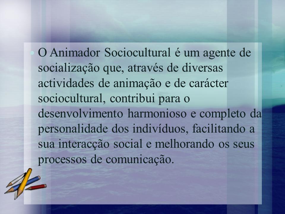 O Animador Sociocultural é um agente de socialização que, através de diversas actividades de animação e de carácter sociocultural, contribui para o de