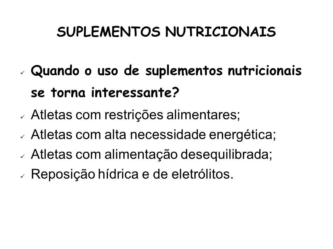SUPLEMENTOS NUTRICIONAIS Quando o uso de suplementos nutricionais se torna interessante? Atletas com restrições alimentares; Atletas com alta necessid