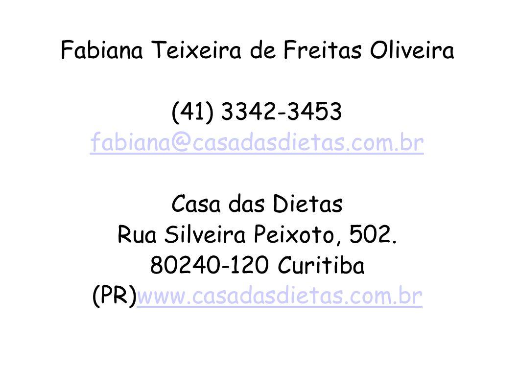 Fabiana Teixeira de Freitas Oliveira (41) 3342-3453 fabiana@casadasdietas.com.br Casa das Dietas Rua Silveira Peixoto, 502. 80240-120 Curitiba (PR) ww