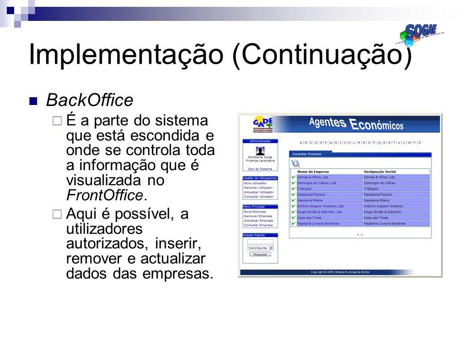 Implementação (Continuação) BackOffice É a parte do sistema que está escondida e onde se controla toda a informação que é visualizada no FrontOffice.