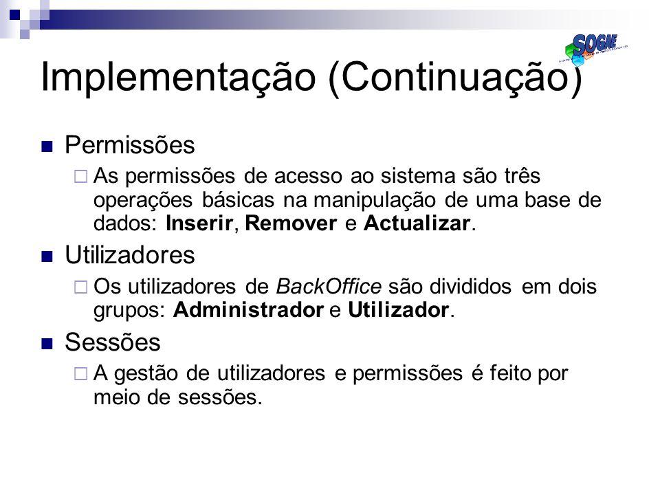 Implementação (Continuação) Permissões As permissões de acesso ao sistema são três operações básicas na manipulação de uma base de dados: Inserir, Rem