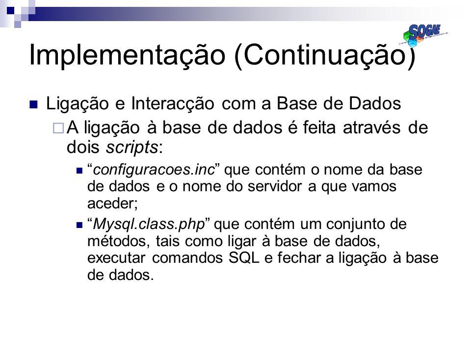 Implementação (Continuação) Ligação e Interacção com a Base de Dados A ligação à base de dados é feita através de dois scripts: configuracoes.inc que