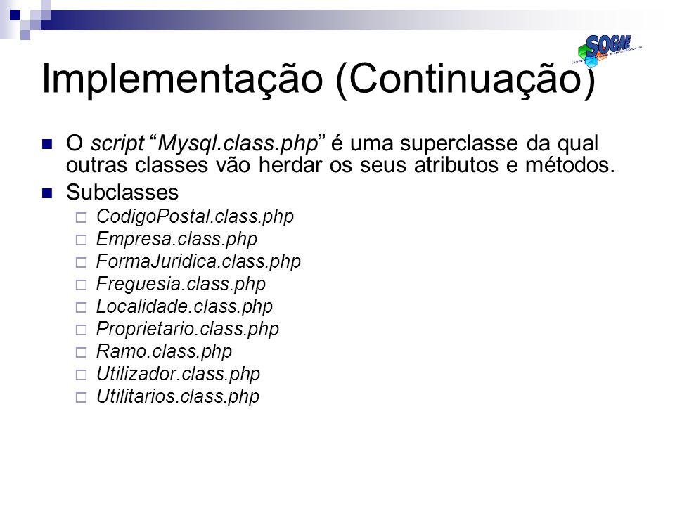 Implementação (Continuação) O script Mysql.class.php é uma superclasse da qual outras classes vão herdar os seus atributos e métodos. Subclasses Codig