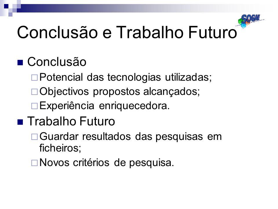 Conclusão e Trabalho Futuro Conclusão Potencial das tecnologias utilizadas; Objectivos propostos alcançados; Experiência enriquecedora. Trabalho Futur