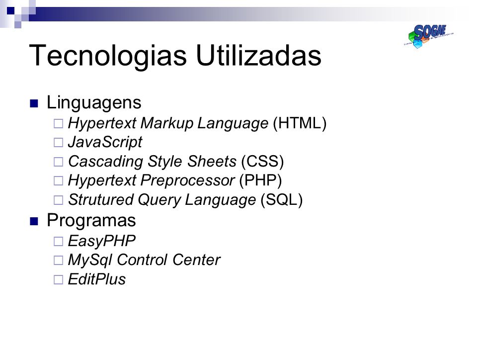 Tecnologias Utilizadas Linguagens Hypertext Markup Language (HTML) JavaScript Cascading Style Sheets (CSS) Hypertext Preprocessor (PHP) Strutured Quer