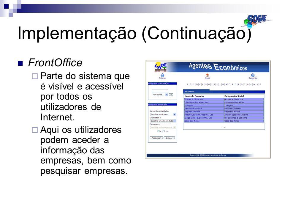 Implementação (Continuação) FrontOffice Parte do sistema que é visível e acessível por todos os utilizadores de Internet. Aqui os utilizadores podem a
