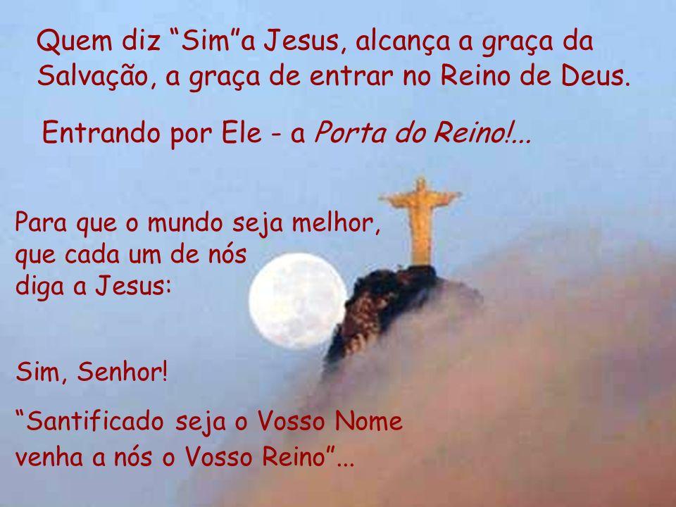 quem entrar por mim será salvo. Jesus veio nos abrir a passagem de volta!... Agora podemos atravessar os umbrais do Reino de Deus. Ele é a Porta do Re