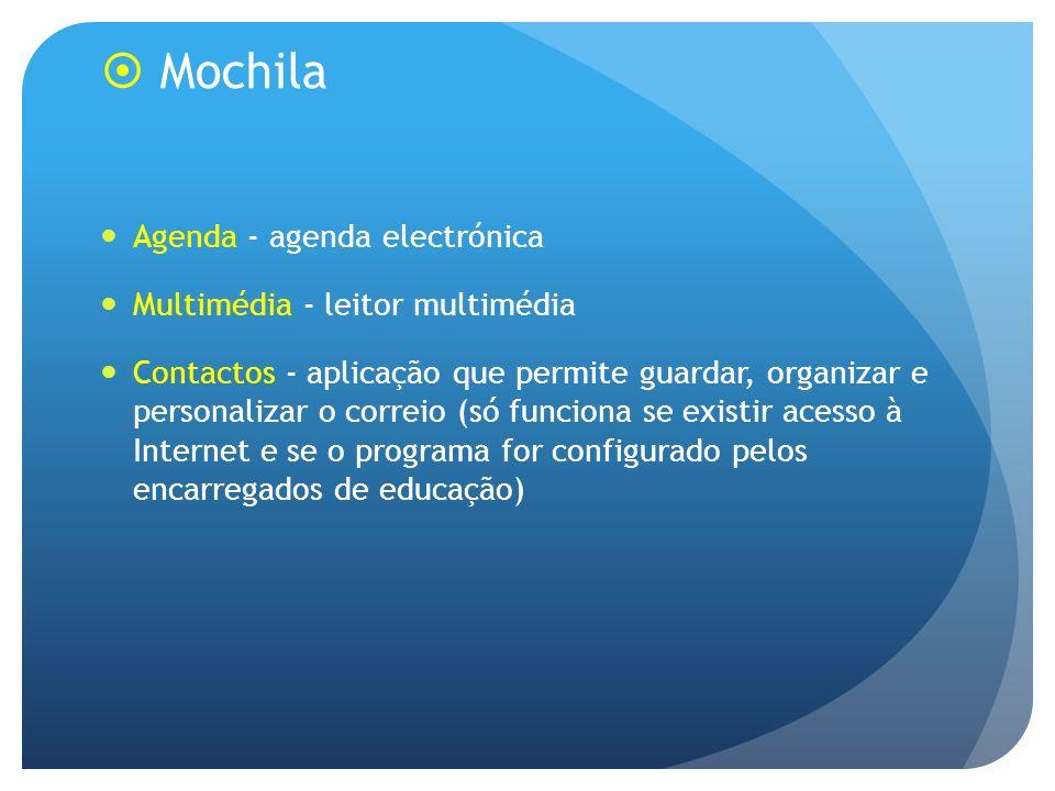 Mochila Agenda - agenda electrónica Multimédia - leitor multimédia Contactos - aplicação que permite guardar, organizar e personalizar o correio (só funciona se existir acesso à Internet e se o programa for configurado pelos encarregados de educação)