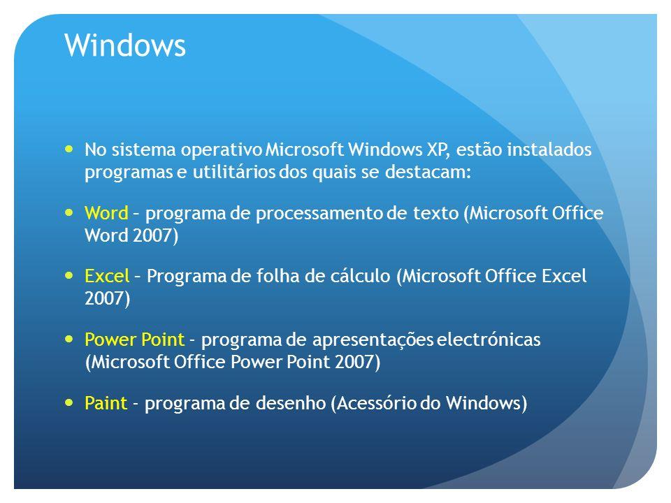 Windows No sistema operativo Microsoft Windows XP, estão instalados programas e utilitários dos quais se destacam: Word – programa de processamento de texto (Microsoft Office Word 2007) Excel – Programa de folha de cálculo (Microsoft Office Excel 2007) Power Point - programa de apresentações electrónicas (Microsoft Office Power Point 2007) Paint - programa de desenho (Acessório do Windows)