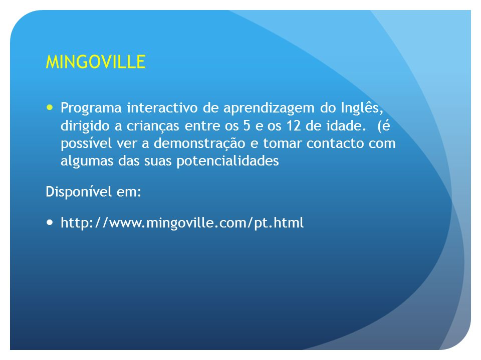 MINGOVILLE Programa interactivo de aprendizagem do Inglês, dirigido a crianças entre os 5 e os 12 de idade.