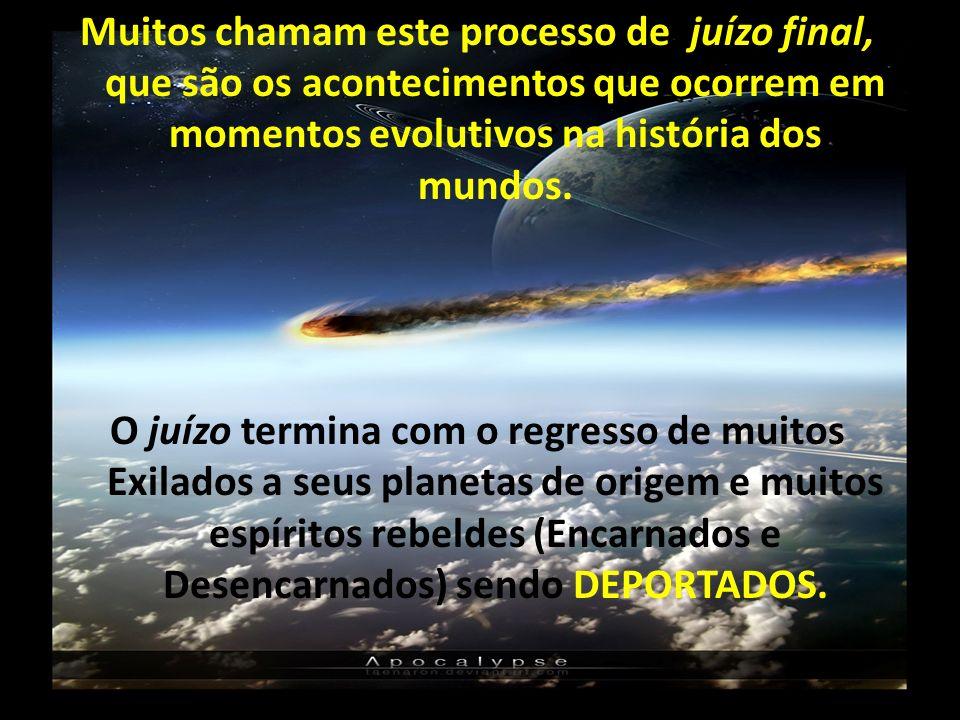 Muitos chamam este processo de juízo final, que são os acontecimentos que ocorrem em momentos evolutivos na história dos mundos. O juízo termina com o