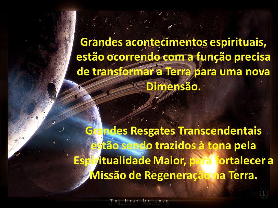 Grandes acontecimentos espirituais, estão ocorrendo com a função precisa de transformar a Terra para uma nova Dimensão. Grandes Resgates Transcendenta