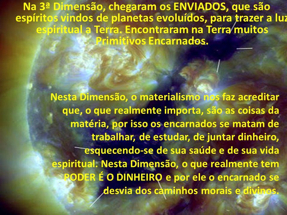Nesta Dimensão, o materialismo nos faz acreditar que, o que realmente importa, são as coisas da matéria, por isso os encarnados se matam de trabalhar,