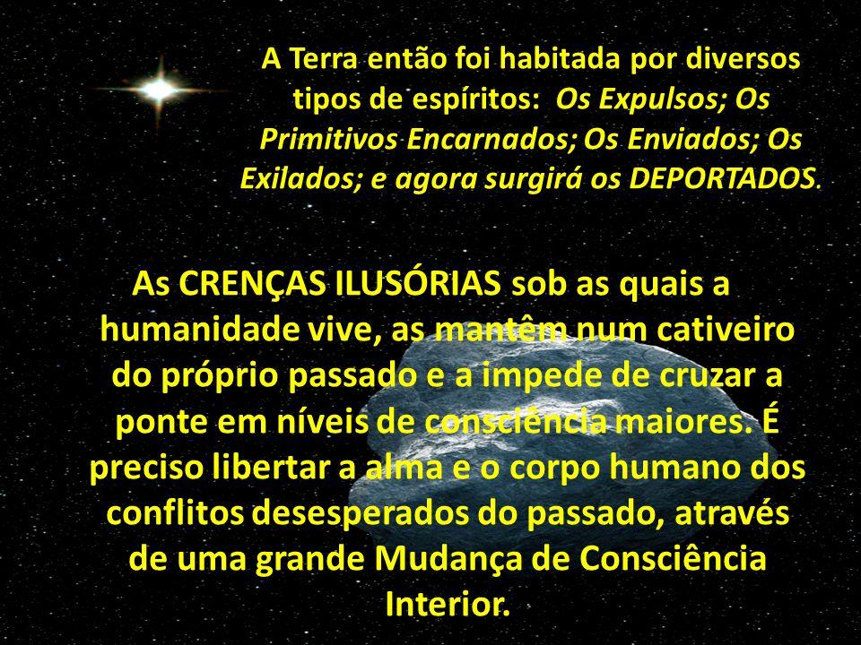 As CRENÇAS ILUSÓRIAS sob as quais a humanidade vive, as mantêm num cativeiro do próprio passado e a impede de cruzar a ponte em níveis de consciência