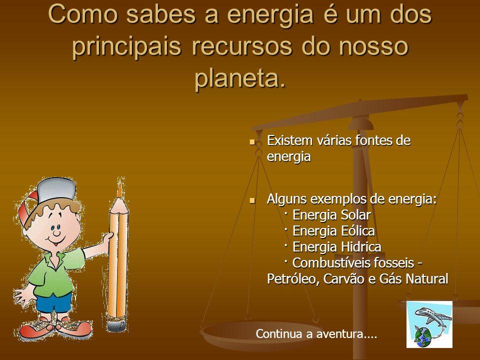 Como sabes a energia é um dos principais recursos do nosso planeta.