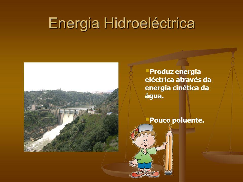 Energia Hidroeléctrica Produz energia eléctrica através da energia cinética da água.