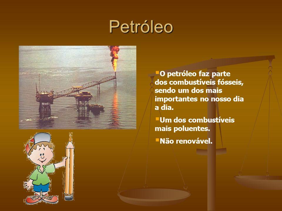 Petróleo O petróleo faz parte dos combustíveis fósseis, sendo um dos mais importantes no nosso dia a dia.