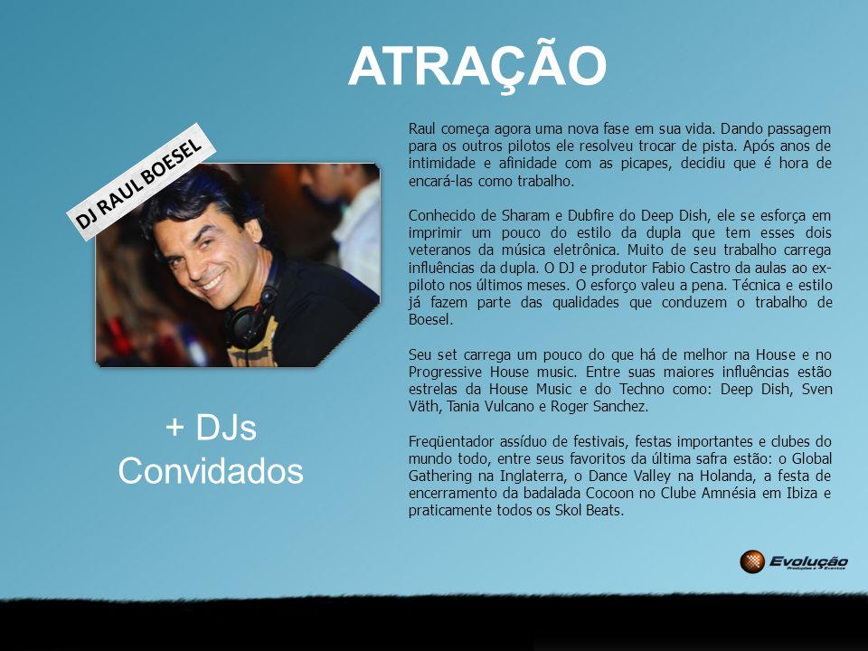 ATRAÇÃO DJ RAUL BOESEL + DJs Convidados Raul começa agora uma nova fase em sua vida. Dando passagem para os outros pilotos ele resolveu trocar de pist