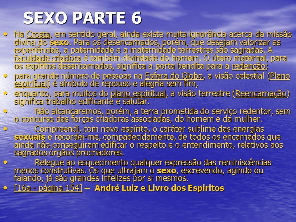 SEXO PARTE 6 SEXO PARTE 6 Na Crosta, em sentido geral, ainda existe muita ignorância acerca da missão divina do sexo.