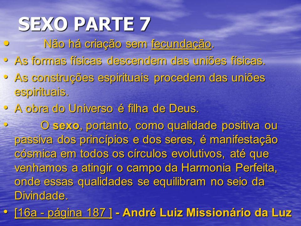 SEXO PARTE 7 Não há criação sem fecundação.Não há criação sem fecundação.
