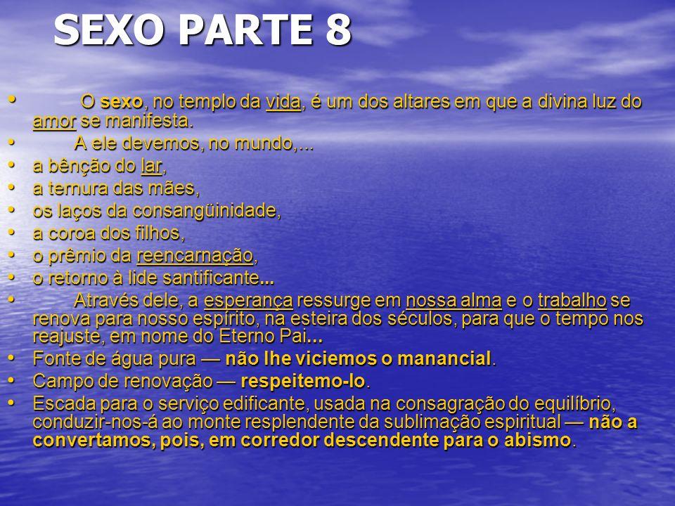 SEXO PARTE 8 SEXO PARTE 8 O sexo, no templo da vida, é um dos altares em que a divina luz do amor se manifesta.
