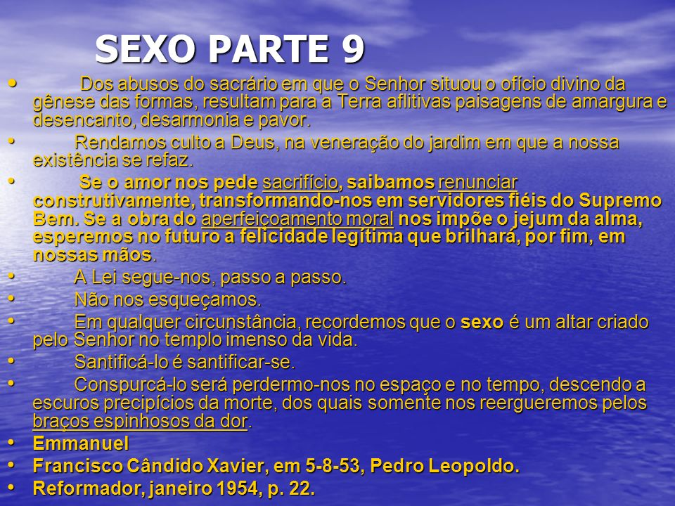 SEXO PARTE 9 SEXO PARTE 9 Dos abusos do sacrário em que o Senhor situou o ofício divino da gênese das formas, resultam para a Terra aflitivas paisagens de amargura e desencanto, desarmonia e pavor.