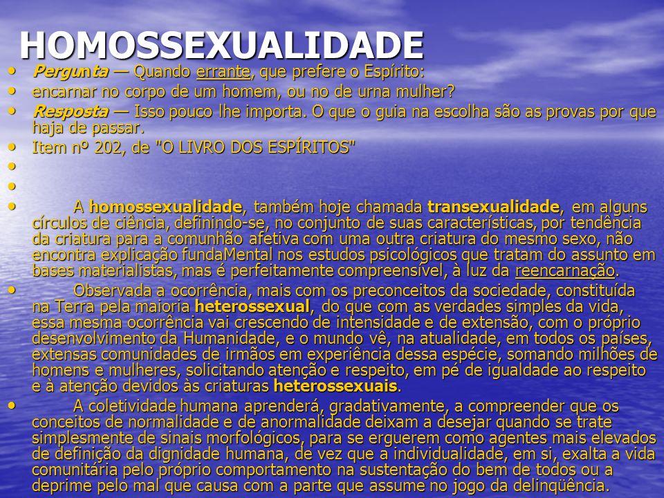 HOMOSSEXUALIDADE HOMOSSEXUALIDADE Pergunta Quando errante, que prefere o Espírito: Pergunta Quando errante, que prefere o Espírito:errante encarnar no corpo de um homem, ou no de urna mulher.