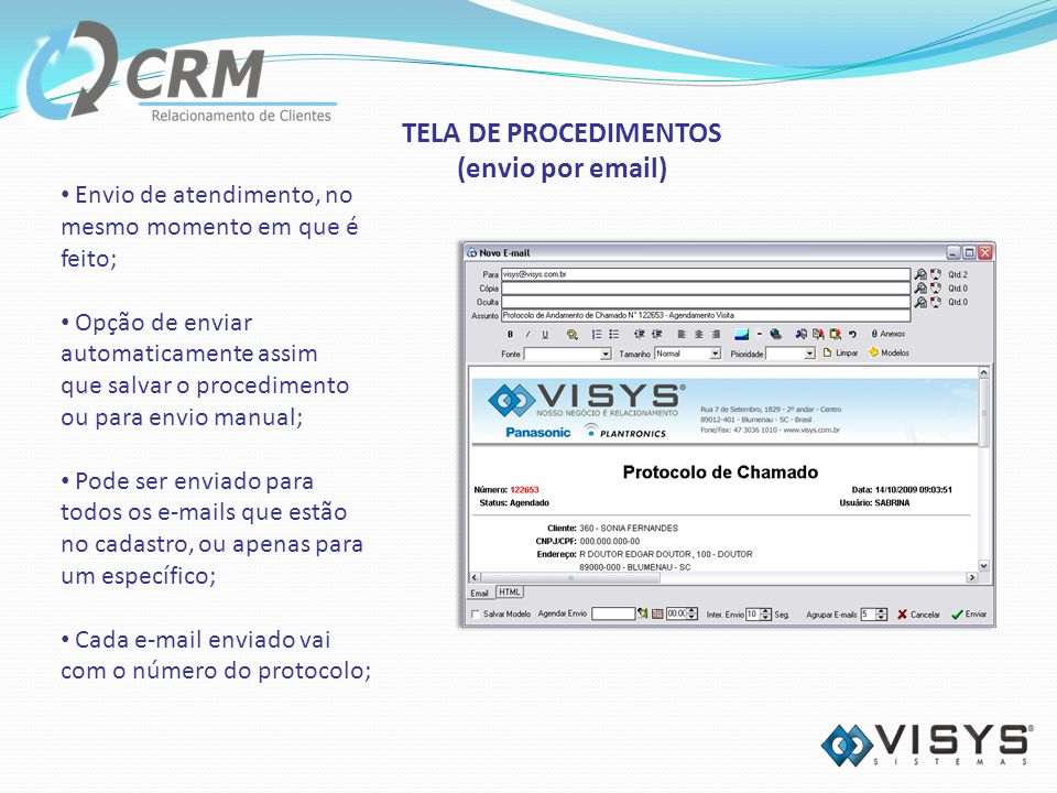 Envio de atendimento, no mesmo momento em que é feito; Opção de enviar automaticamente assim que salvar o procedimento ou para envio manual; Pode ser enviado para todos os e-mails que estão no cadastro, ou apenas para um específico; Cada e-mail enviado vai com o número do protocolo; TELA DE PROCEDIMENTOS (envio por email)