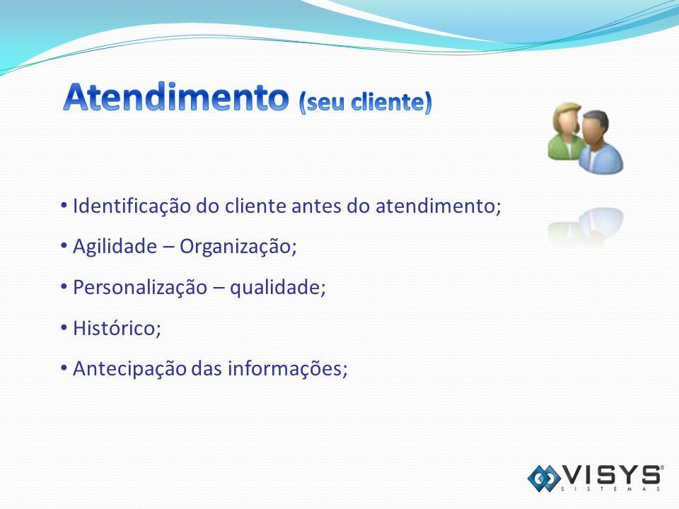 Identificação do cliente antes do atendimento; Agilidade – Organização; Personalização – qualidade; Histórico; Antecipação das informações;