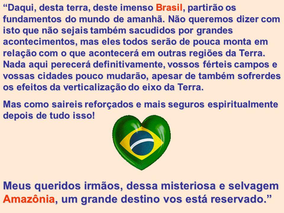 O Brasil será não só o celeiro, mas também, o coração do mundo. Por que coração? Somente por ser o povo que mais conhecimento tem das coisas espiritua