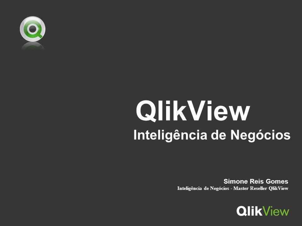 QlikView Inteligência de Negócios Simone Reis Gomes Inteligência de Negócios - Master Reseller QlikView