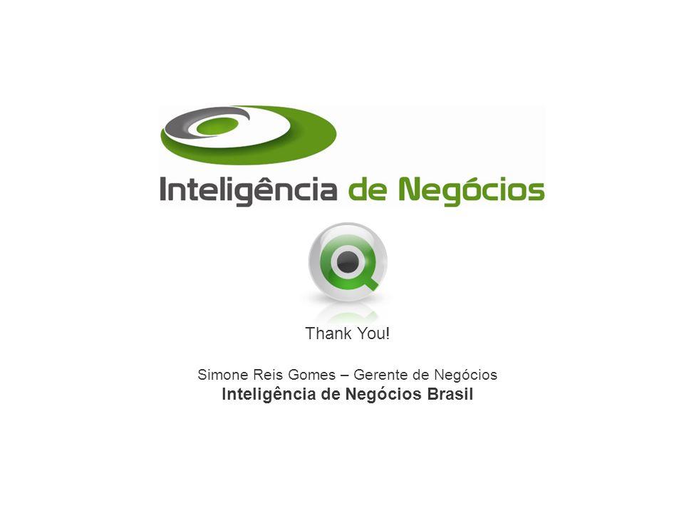 Thank You! Simone Reis Gomes – Gerente de Negócios Inteligência de Negócios Brasil