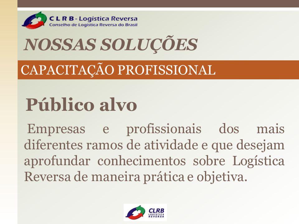 NOSSAS SOLUÇÕES Público alvo Empresas e profissionais dos mais diferentes ramos de atividade e que desejam aprofundar conhecimentos sobre Logística Re