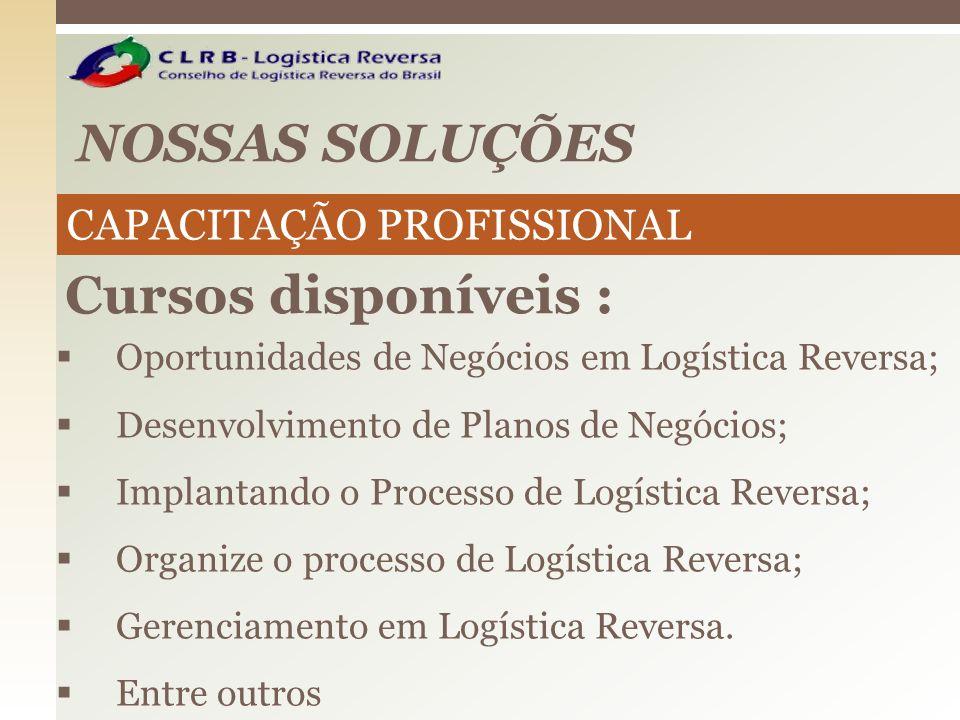 NOSSAS SOLUÇÕES Oportunidades de Negócios em Logística Reversa; Desenvolvimento de Planos de Negócios; Implantando o Processo de Logística Reversa; Or