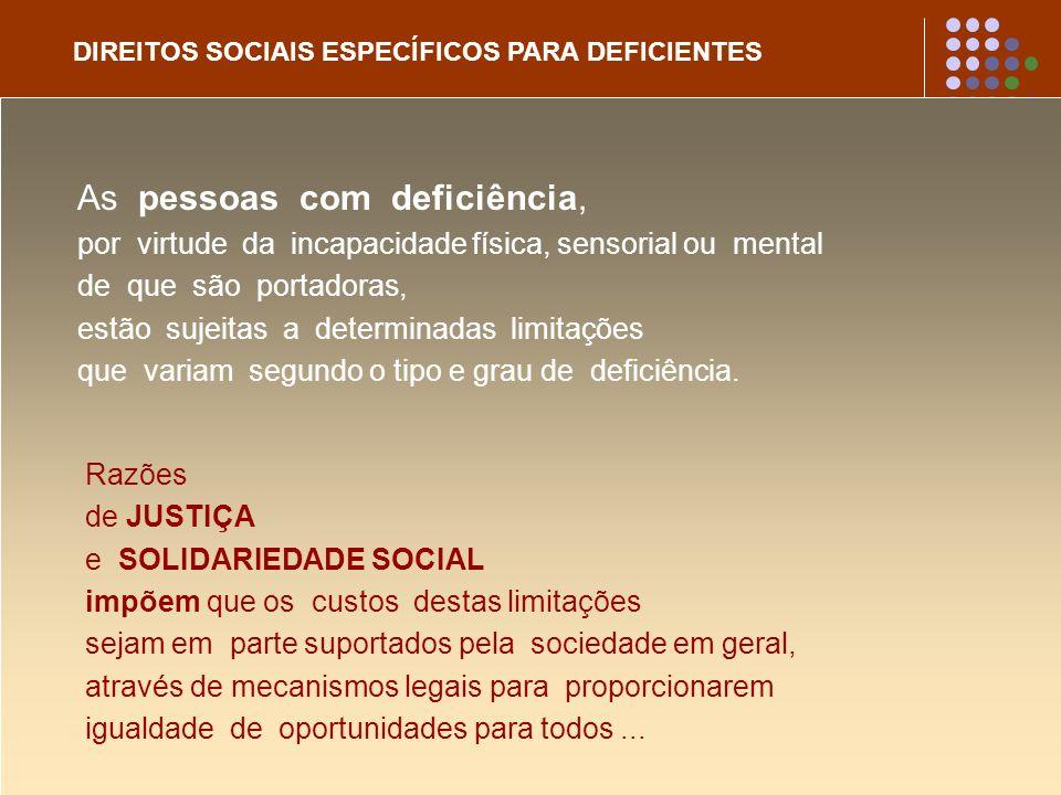 DIREITOS SOCIAIS ESPECÍFICOS PARA DEFICIENTES As pessoas com deficiência, por virtude da incapacidade física, sensorial ou mental de que são portadora