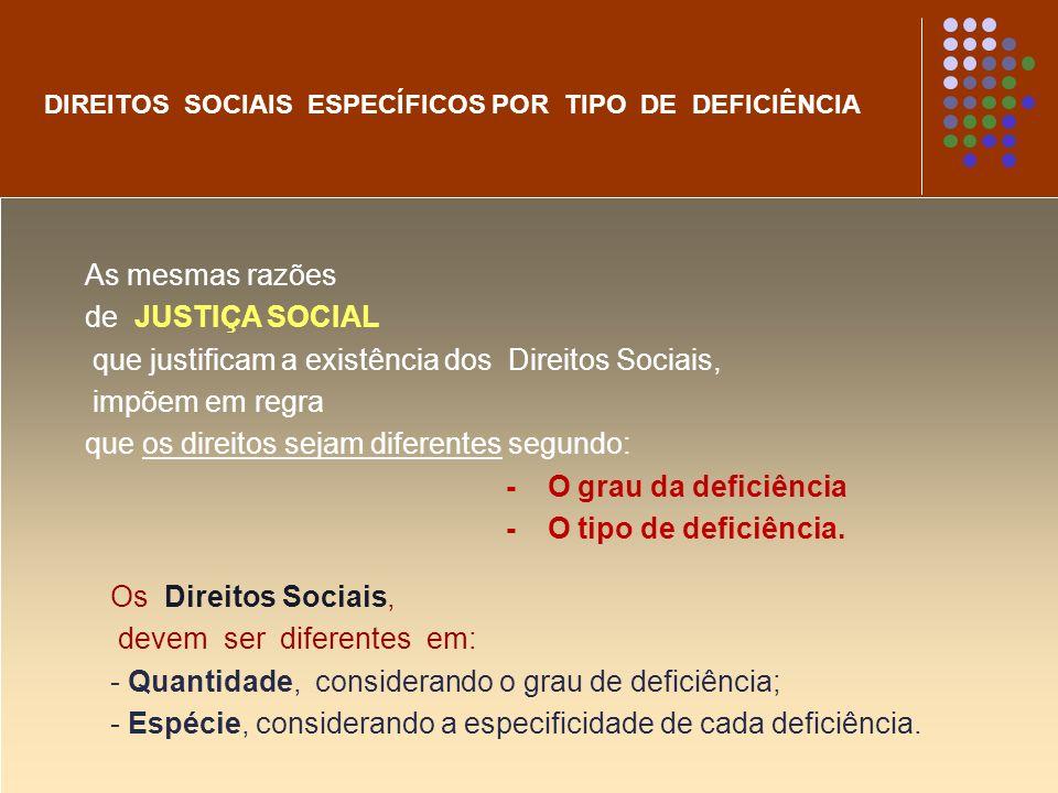 As mesmas razões de JUSTIÇA SOCIAL que justificam a existência dos Direitos Sociais, impõem em regra que os direitos sejam diferentes segundo: - O gra