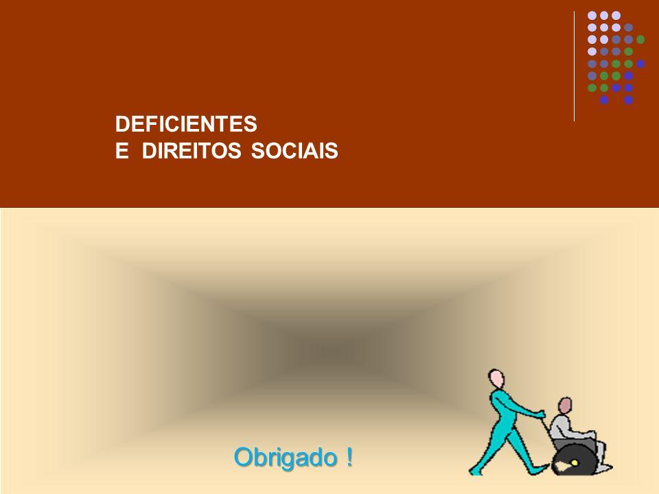 DEFICIENTES E DIREITOS SOCIAIS Obrigado !