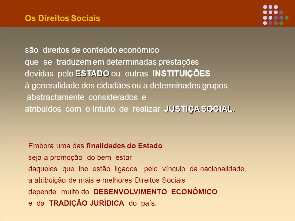 Os Direitos Sociais são direitos de conteúdo económico que se traduzem em determinadas prestações ESTADO devidas pelo ESTADO ou outras INSTITUIÇÕES à