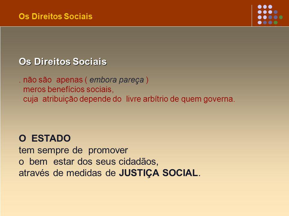 . não são apenas ( embora pareça ) meros benefícios sociais, cuja atribuição depende do livre arbítrio de quem governa. O ESTADO tem sempre de promove
