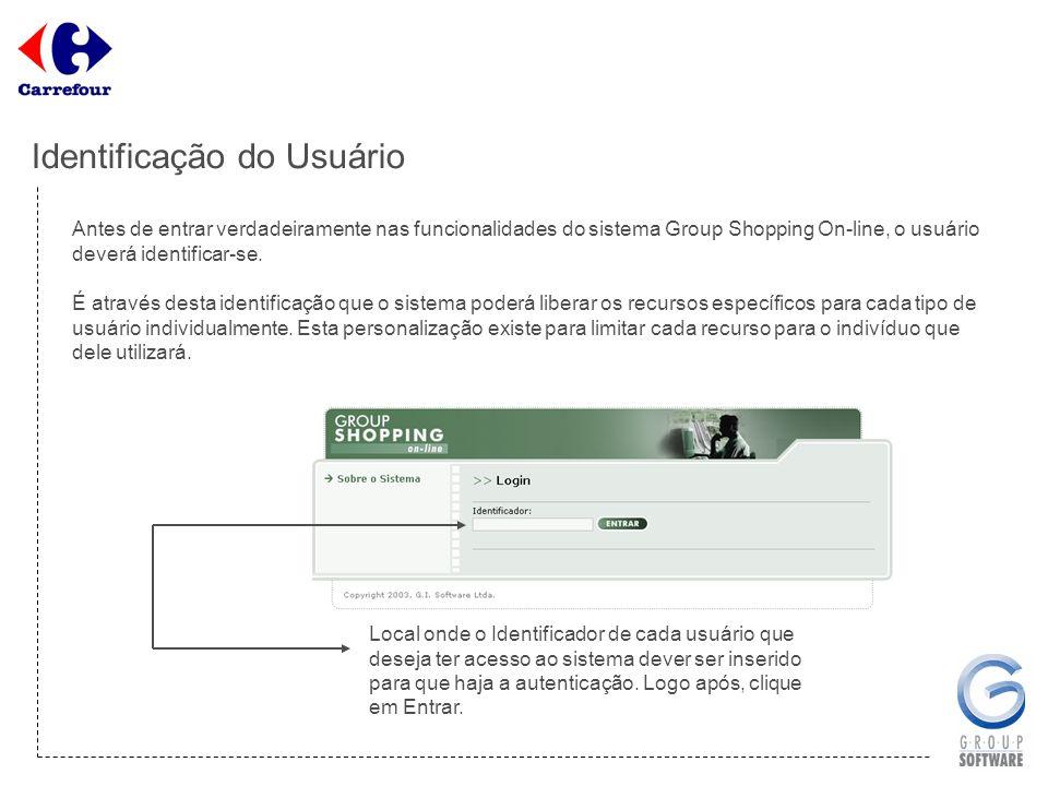 Identificação do Usuário Antes de entrar verdadeiramente nas funcionalidades do sistema Group Shopping On-line, o usuário deverá identificar-se. É atr