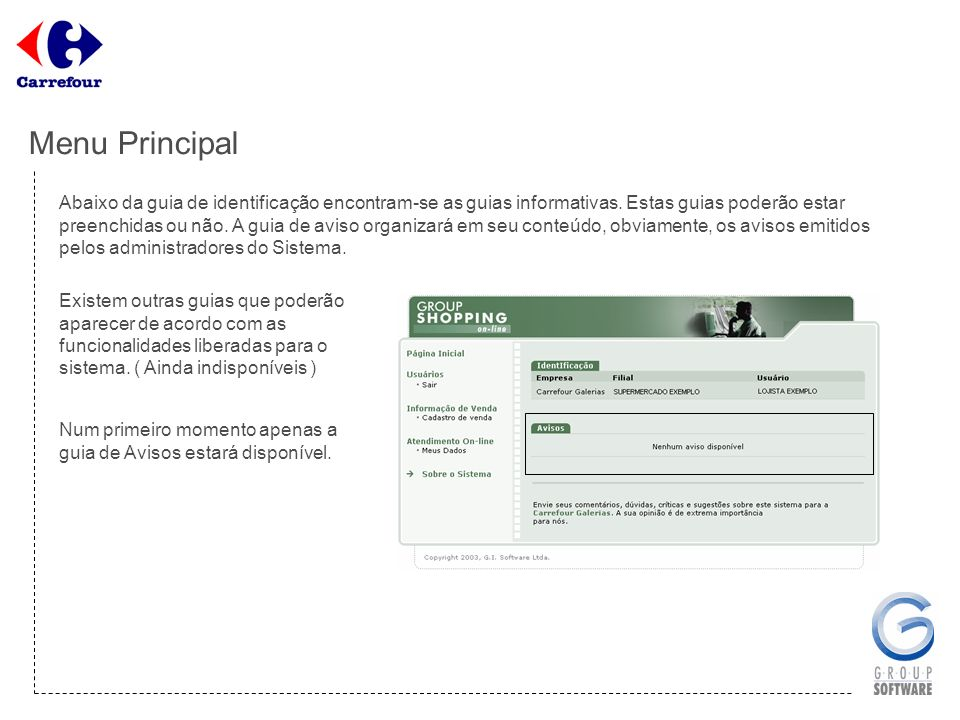 Menu Principal O Menu Principal, como foi dito, acompanhará o usuário por todas as partes do sistema, exceto na pagina de identificação de usuário.