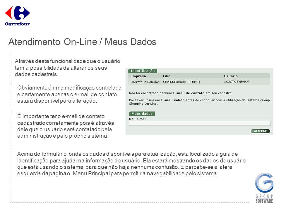Atendimento On-Line / Meus Dados Através desta funcionalidade que o usuário tem a possibilidade de alterar os seus dados cadastrais. Obviamente é uma