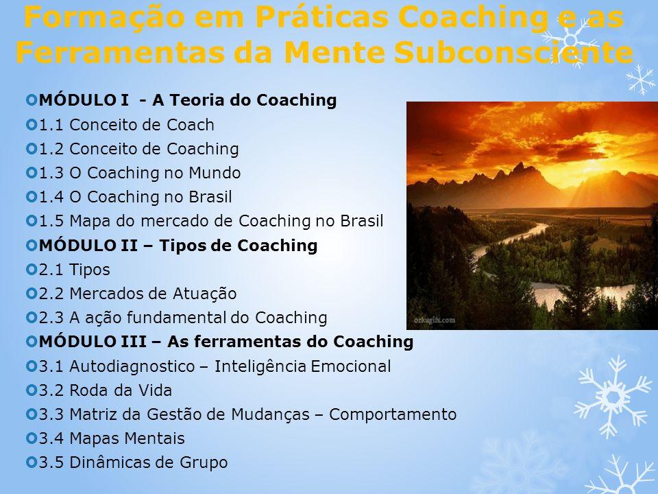 Formação em Práticas Coaching e as Ferramentas da Mente Subconsciente MÓDULO I - A Teoria do Coaching 1.1 Conceito de Coach 1.2 Conceito de Coaching 1
