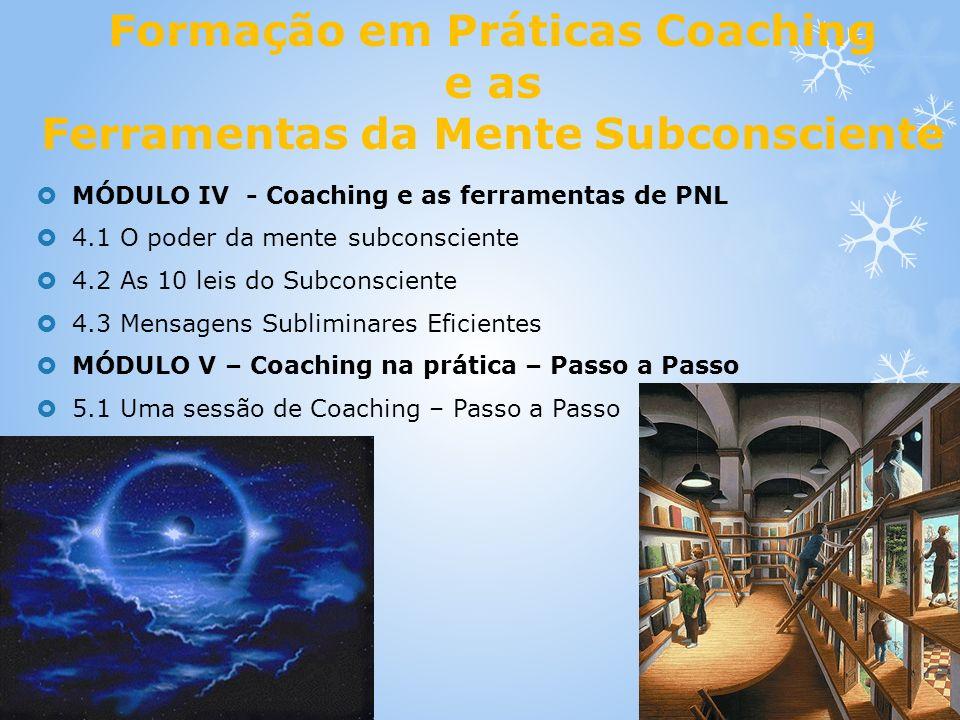 Formação em Práticas Coaching e as Ferramentas da Mente Subconsciente MÓDULO IV - Coaching e as ferramentas de PNL 4.1 O poder da mente subconsciente