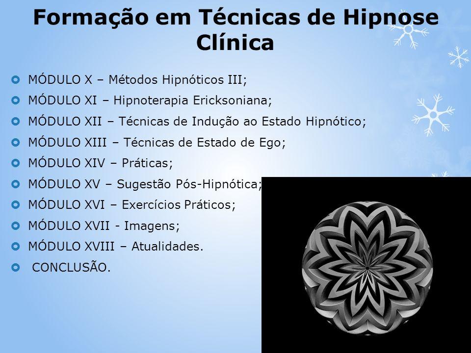 MÓDULO X – Métodos Hipnóticos III; MÓDULO XI – Hipnoterapia Ericksoniana; MÓDULO XII – Técnicas de Indução ao Estado Hipnótico; MÓDULO XIII – Técnicas