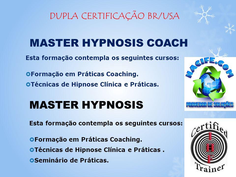 DUPLA CERTIFICAÇÃO BR/USA Esta formação contempla os seguintes cursos: Formação em Práticas Coaching. Técnicas de Hipnose Clínica e Práticas. Esta for
