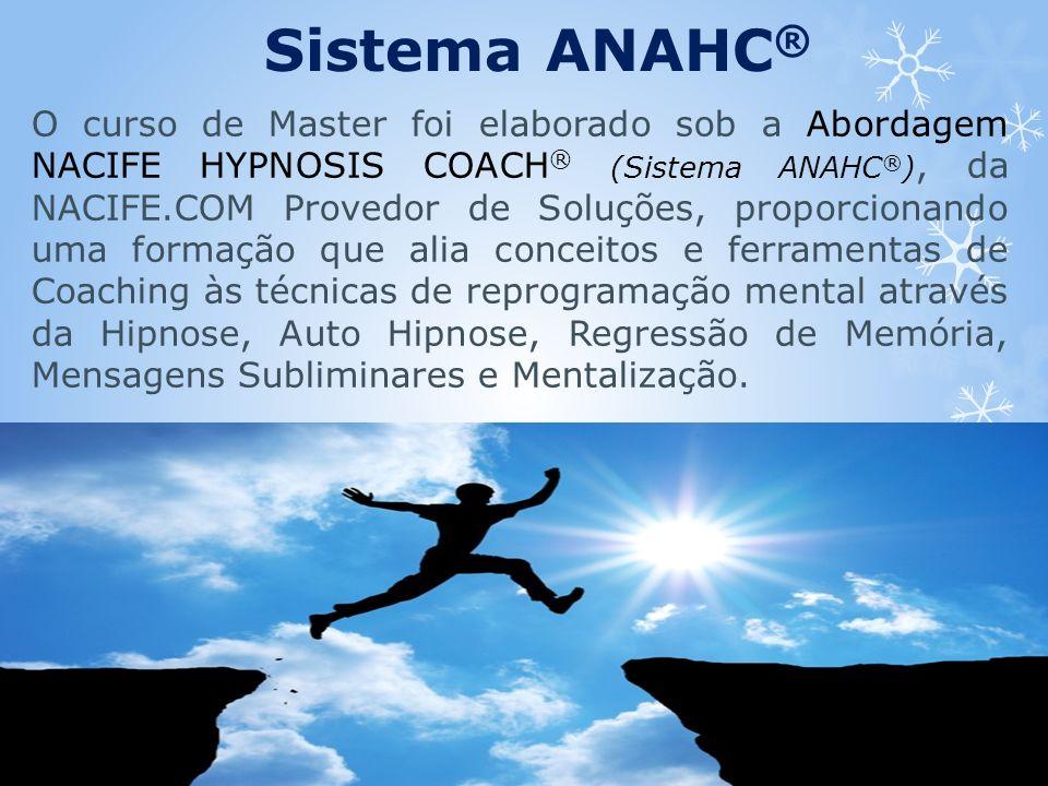 Sistema ANAHC ® O curso de Master foi elaborado sob a Abordagem NACIFE HYPNOSIS COACH ® (Sistema ANAHC ® ), da NACIFE.COM Provedor de Soluções, propor