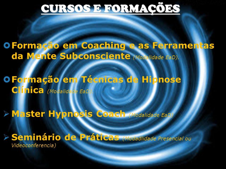 CURSOS E FORMAÇÕES Formação em Coaching e as Ferramentas da Mente Subconsciente (Modalidade EaD). Formação em Técnicas de Hipnose Clínica (Modalidade