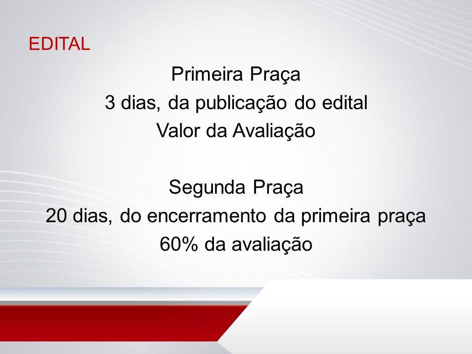 EDITAL Primeira Praça 3 dias, da publicação do edital Valor da Avaliação Segunda Praça 20 dias, do encerramento da primeira praça 60% da avaliação
